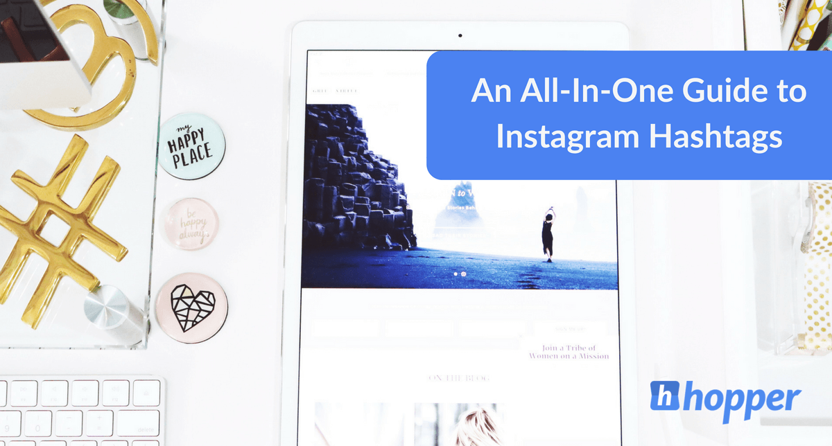 The All-In-One Guide To Instagram Hashtags | Hopper HQ