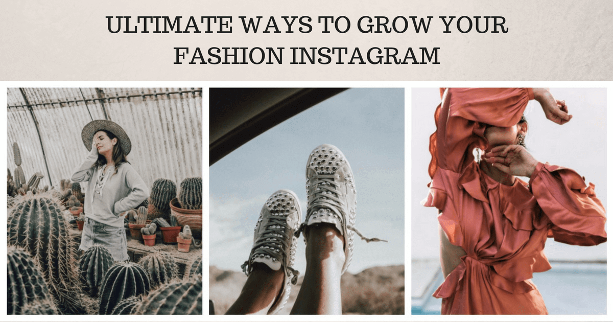Ultimate Ways to Grow Your Fashion Instagram Account.