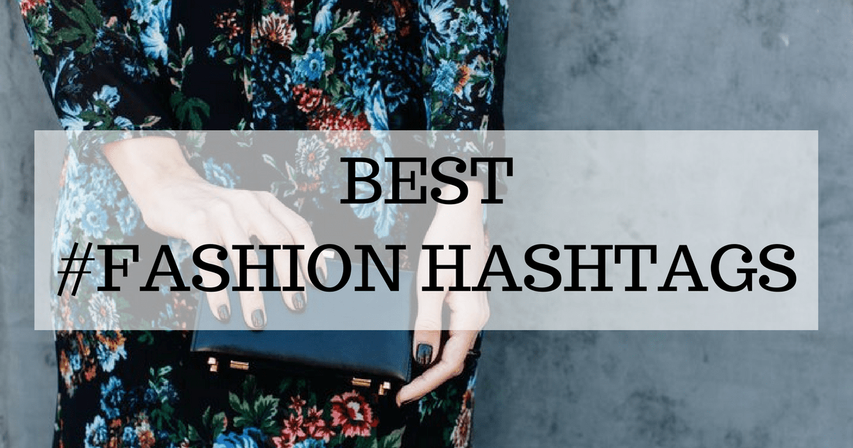Top Fashion Hashtags To Grow Your Instagram Account