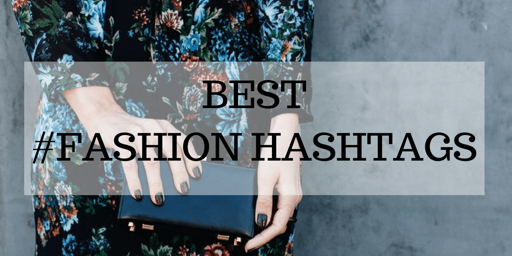 Best Instagram Hashtags For Fashion Bloggers Hopper Scheduler