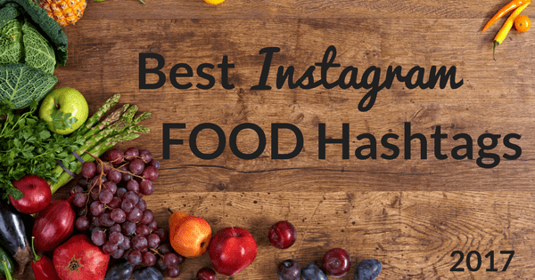 Top Food Hashtags To Grow Your Instagram Account - Hopper HQ