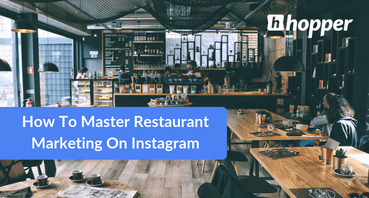 How To Master Restaurant Marketing On Instagram Hopper Hq